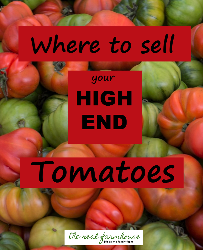 Sell your tomatoes for high end prices if you know where to go!