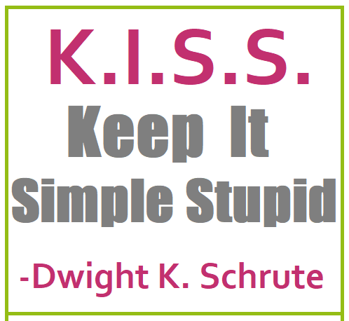 Words to live by- K.I.S.S. Keep It Simple Stupid